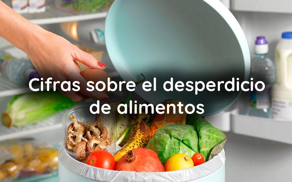 Cifras sobre el desperdicio de alimentos