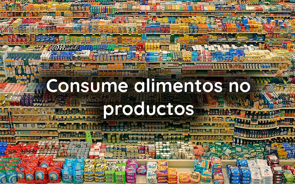 Consume alimentos no productos